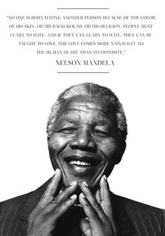 """""""Love comes more naturally to the human heart than its opposite."""" --Nelson Mandela"""