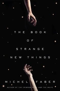 "(9/15/2014) The Book of Strange New Things by Michel Faber ""If I were allowed only two words to describe this book, I'd use these: quietly powerful."""