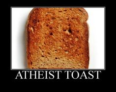 Atheist Toast. Yeah it's like that.