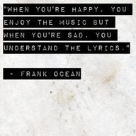 when you're happy, you enjoy the music. but when you're sad, you understand the lyrics +++For more quotes on #life, visit http://www.quotesarelife.com/