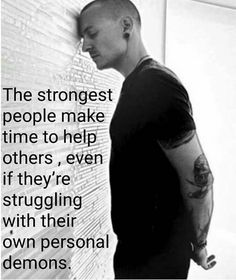 T not struggling with demons anymore Chester love you