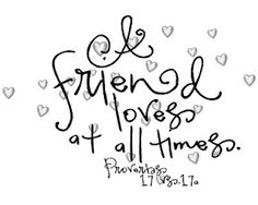 A friend loves at all times   Quotes/Scripture   Pinterest ...