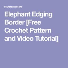 Elephant Edging Border [Free Crochet Pattern and Video Tutorial]