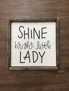 Shine Bright Little Lady. Hand Painted Wood Sign Size: Sign Comes With Hook To Hang (You Attach) All Orders Have A 2 Week Production Time Copyright JaxnBlvd 2016 Girl Sign, Painted Wood Signs, Hand Painted, Wooden Signs, Diy Home, Country Farmhouse Decor, Modern Farmhouse, French Farmhouse, French Country