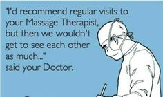 "Massage ECard  ""I'd recommend regular visits to your Massage therapist, but then we wouldn't get to see each other as much..."" said your Doctor.  Come to Fulcher's Therapeutic Massage in Imlay City, MI and Lapeer, MI for all of your massage needs!  Call (810) 724-0996 or (810) 664-8852 respectively for more information or visit our website xrosskore.com!"