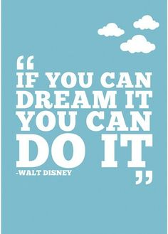 Walt Disney Quotes - If you can dream it you can do it.
