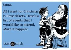 Dear Santa, 12th Planet, Life In Color (OKC & Dallas), Bassnectar, Flux Pavilion, Rusko & Lights All Night. Please & Thank you!
