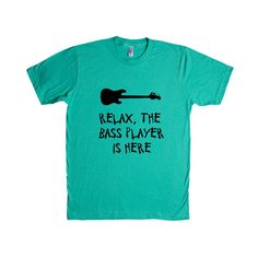 Relax The Bass Player Is Here Musical Instrument Instruments Bands Band Musician Music Party Partying Parties Unisex Adult T Shirt SGAL4 Unisex T Shirt