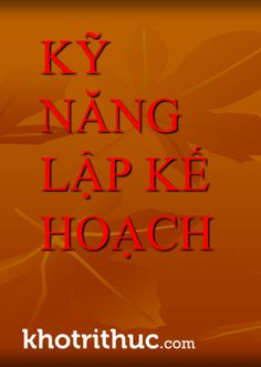 Nâng Cao Kỹ Năng Lập Kế Hoạch  http://khotrithuc.com/545/Nang-Cao-Ky-Nang-Lap-Ke-Hoach.html