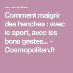 Comment maigrir des hanches : avec le sport, avec les bons gestes... - Cosmopolitan.fr
