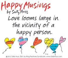 """~""""The happier we are, the happier we get!"""" by Sally Huss~"""