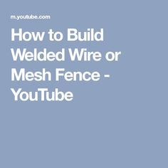 How to Build Welded Wire or Mesh Fence - YouTube