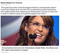 """""""The great irony here is that the biggest threat to conservatives doesn't come from liberals at all, but from the conservative pundits themselves, who really exploit their audiences by feeding them a bunch of scary lies in order to extract money and political support from them."""" --Media Matters for America"""