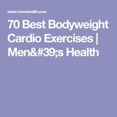 70 Best Bodyweight Cardio Exercises | Men's Health