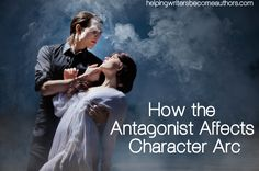 How the Antagonist Affects Character Arc - Helping Writers Become Authors