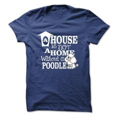House is not home without Poodle T Shirt, Hoodie, Sweatshirt