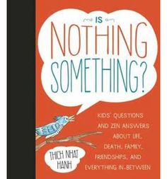 Is Nothing Something?: Kids' Questions and Zen Answers About Life, Death, Family, Friendships, and Everything In-Between : Thich Nhat Hanh : 9781937006655
