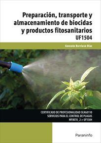 Preparación, transporte y almacenamiento de biocidas y productos fitosanitarios : UF1504 / Gonzalo Barriuso Díaz Madrid : Paraninfo, D.L. 2018