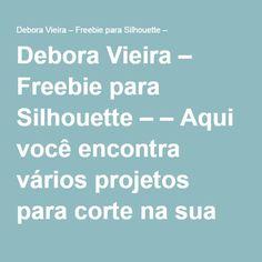 Debora Vieira – Freebie para Silhouette – – Aqui você encontra vários projetos para corte na sua Silhouette ou em PDF para corte com a Tesoura. Projetos exclusivos! Peça sem cupom de desconto para a compra da sua Silhouette Cameo e Silhouette Portrait