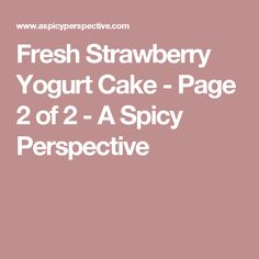 Fresh Strawberry Yogurt Cake - Page 2 of 2 - A Spicy Perspective