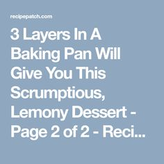 3 Layers In A Baking Pan Will Give You This Scrumptious, Lemony Dessert - Page 2 of 2 - Recipe Patch