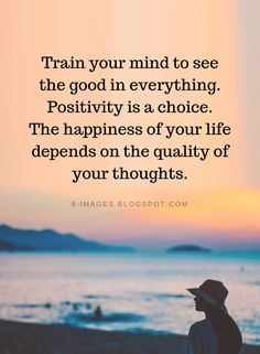 Quotes Train your mind to see the good in everything. Positivity is a choice. - Quotes Train your mind to see the good in everything. Positivity is a choice. The happiness of your - Quotable Quotes, Wisdom Quotes, True Quotes, Great Quotes, Words Quotes, Happiness Quotes, Cute Pictures With Quotes, Inspirational Quotes With Pictures, Good Sayings