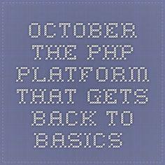 October - The PHP platform that gets back to basics.