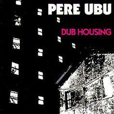 Pere Ubu - Dub Housing (1978)