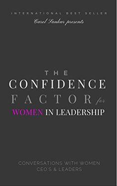 The Confidence Factor for Women in Leadership: Conversations with Women CEO's & Leaders by Carol Sankar http://www.amazon.com/dp/B016SGTJ92/ref=cm_sw_r_pi_dp_Ubblwb0VTSEAX