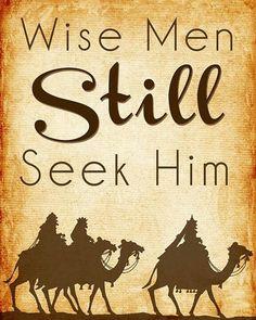 Wise men still seek Him. Matthew 2:1-12
