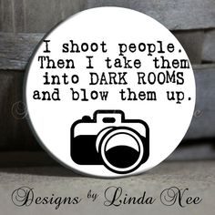 "EXCLUSIVE to my shop - I shoot people Then I take them into DARK ROOMS and blow them up with camera on White Quote - 1.5"" Pinback Button"