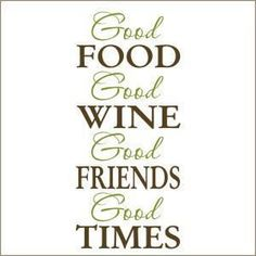 Good Food..Good Wine..Good Friends.. Good Times