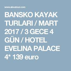 BANSKO KAYAK TURLARI / MART 2017 / 3 GECE 4 GÜN / HOTEL EVELINA PALACE 4* 139 euro