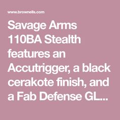 Savage Arms Stealth features an Accutrigger, a black cerakote finish, and a Fab Defense GLR 16 buttstock. It also features a . 300 Win Mag, Savage Arms, Bolt Action Rifle, Black, Black People