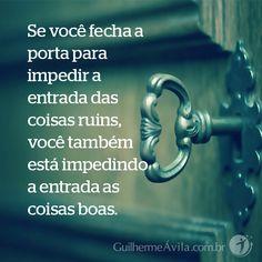 Se você fecha a porta para impedir entradas das coisas ruins, você também está impedindo a entrada de coisas boas!