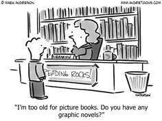I'm too old for picture books. Do you have any graphic novels? A cartoon by Mark Anderson, creator of Andertoons, an outstanding collection of clever and funny cartoons for every occasion. ⇢ Credits and more info.