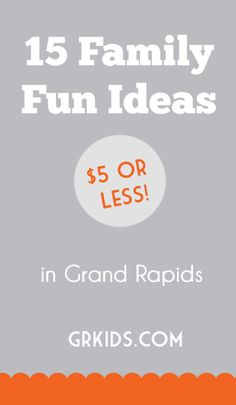 15 Family Fun Ideas in Grand Rapids for $5 or Less | grkids.com
