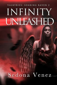 Infinity & Infinity Unleashed  Sedona Venez  (Valkyries: Soaring Raven #1 & 2)  Publication date: December 9th 2014 Genres: New Adult, Paranormal Romance