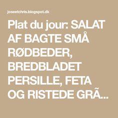 Plat du jour: SALAT AF BAGTE SMÅ RØDBEDER, BREDBLADET PERSILLE, FETA OG RISTEDE GRÆSKARKERNER