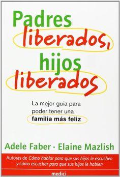 PADRES LIBERADOS, HIJOS LIBERADOS (NIÑOS Y ADOLESCENTES) de ADELE Y MAZLISH, ELAINE FABER https://www.amazon.es/dp/8489778795/ref=cm_sw_r_pi_dp_gXm4wb3WN6RHF