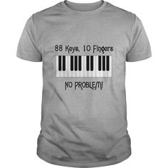 88 Keys, 10 Fingers - No Problem!  Perfect for all you piano and keyboard players!  Check this out and more over at Sunfrog.