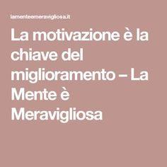 La motivazione è la chiave del miglioramento – La Mente è Meravigliosa