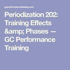 Periodization 202: Training Effects & Phases — GC Performance Training