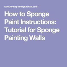 How to Sponge Paint Instructions: Tutorial for Sponge Painting Walls Creative Wall Painting, Diy Wall Painting, Creative Walls, Painting Tips, House Painting, Painting Techniques, Sponge Painting Walls, Faux Painting Walls, Painting Tile Floors