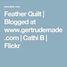 Feather Quilt | Blogged at www.gertrudemade.com | Cathi B | Flickr
