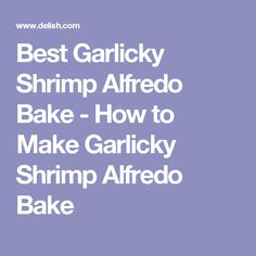Best Garlicky Shrimp Alfredo Bake - How to Make Garlicky Shrimp Alfredo Bake