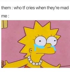 I hate it. When I'm mad, I cry. Stupid Memes, Stupid Funny, Hilarious, Funny Love, Really Funny, Top Funny, Funny Relatable Memes, Funny Quotes, Fact Quotes