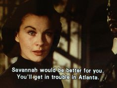 """Savannah would be better for you. You'll just get in trouble in Atlanta."" I love it when I can use this quote."
