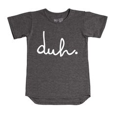 A super soft short sleeved t-shirt made from a tri-blend of polyester, combed cotton and rayon jersey knit fabric. Unisex and made in the USA The Tee has 'duh' printed in White . Machine wash cold and