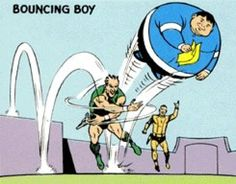 Young Chuck Taine has the power to inflate like a giant beach ball at will. Then he bounces around knocking over the bad guys. He got his ability when he drank a super plastic formula he mistook for a cola Worst Injuries, Superhero Names, Legion Of Superheroes, Wtf Moments, Classic Comics, Silver Age, Vintage Comics, Super Powers, Things That Bounce